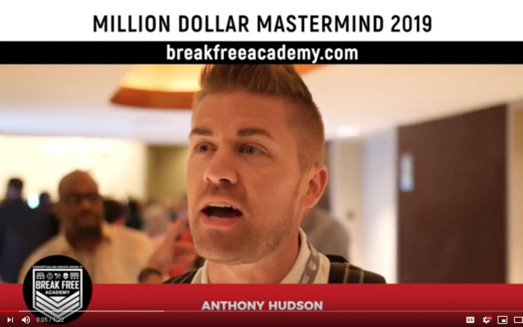 Million Dollar Mastermind 2019 Testimonial Anthony Hudson Break Free Academy